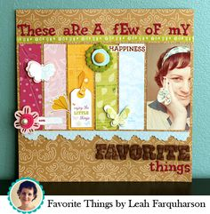 These are a Few of my Favorites Things scrapbook layout- Leah Farquharson for American Crafts Baby Scrapbook, Scrapbook Paper Crafts, Scrapbook Cards, Scrapbook Photos, Scrapbook Sketches, Scrapbook Page Layouts, Do It Yourself Inspiration, Picture Layouts, American Crafts