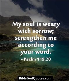 My soul is weary with sorrow « Bible and God Quotes Scripture Verses, Bible Verses Quotes, Bible Scriptures, Faith Quotes, Bible 2, Healing Scriptures, Images Bible, Psalm 119, Favorite Bible Verses