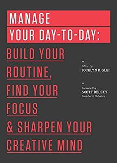 Manage Your Day-to-Day: Build Your Routine, Find Your Focus, and Sharpen Your Creative Mind (The 99U Book Series): 99U, Jocelyn K. Glei: 8601200603859: Amazon.com: Books