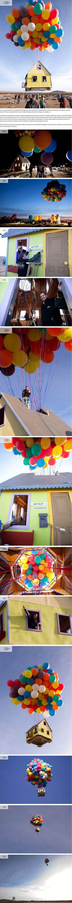 real life 'up'.  on march 5th, 2011, the national geographic channel and a team of scientists, engineers, and two world-class balloon pilots successfully launched a 16'X16' house, 18' tall with 300 8' coloured weather balloons from a private airfield east of los angeles and set a new world record.  the entire experimental aircraft was more than 10 stories high, reached an altitude of over 10,000 feet and flew for approximately one hour.