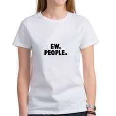 Ew, People. Tee on CafePress.com