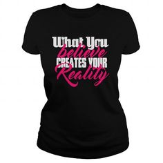 Awesome Tee Believe is REALITY T shirt