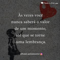 O valor de um momento #frases #mensagens #pensamentos #reflexão #frasedodia #lembranças #saudade In Memorian, I Am Sad, Sad Girl, Depression, Reflection, Love Quotes, Motivational Quotes, My Love, Instagram