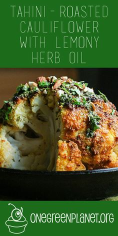 Tahini-Roasted Cauliflower With Lemony Herb Oil [Vegan] @maijaev http://www.onegreenplanet.org/vegan-recipe/tahini-roasted-cauliflower-with-lemony-herb-oil/