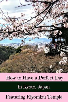 A Perfect Travel Itinerary for Kyoto, Japan Featuring Kiyomizu Temple