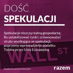 DOŚĆ SPEKULACJI  Podatek wymierzony w spekulantów finansowych, zwany podatkiem Tobina (od nazwiska jego pomysłodawcy), pozwoliłby ustabilizować rynki i zebrać środki na cele społeczne. Polska powinna go poprzeć.