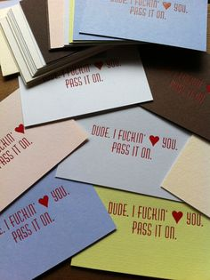 """Dude. I fuckin' love you. """"Pass It On"""" foil-press cards on various colors and weights of Crane's paper in matte red foil"""