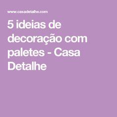 5 ideias de decoração com paletes - Casa Detalhe