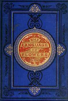 The language of flowers, or, Floral emblems of ...