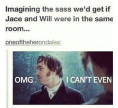 ohhhman. The idea of Jace and Will meeting?? FANTASTIC.