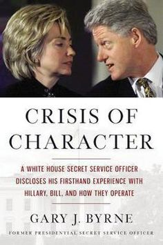 Crisis of Character : A White House Secret Service Officer Discloses His Firsthand Experience with Hillary, Bill, and How They Operate by Gary J. Byrne; Grant M. Schmidt (Hardcover): Booksamillion.com: Books