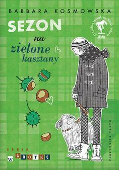 """Barbara Kosmowska, """"Sezon na zielone kasztany"""", Nasza Księgarnia, Warszawa 2013. 151 stron"""