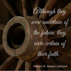 Although they were uncertain of the future, they were certain of faith. Lds Quotes, Religious Quotes, Qoutes, Spiritual Thoughts, Spiritual Quotes, Trek Ideas, Mormon Pioneers, Family History Quotes, Pioneer Trek