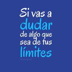 """Si vas a dudar de algo que sea de tus límites"". #Citas #Frases @Candidman"