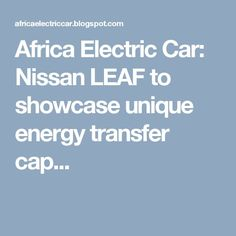 Nice Nissan 2017: Africa Electric Car: Nissan LEAF to showcase unique energy transfer cap...... Africa Electric Car Blog Check more at http://carboard.pro/Cars-Gallery/2017/nissan-2017-africa-electric-car-nissan-leaf-to-showcase-unique-energy-transfer-cap-africa-electric-car-blog/