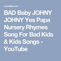 BAD Baby JOHNY JOHNY Yes Papa Nursery Rhymes Song For Bad Kids & Kids Songs - YouTube