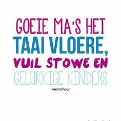 is ek een goeie ma:p ? Rain Quotes, Afrikaanse Quotes, Good Housekeeping, Letter Wall, True Words, Inspire Me, Life Lessons, Best Quotes, Inspirational Quotes