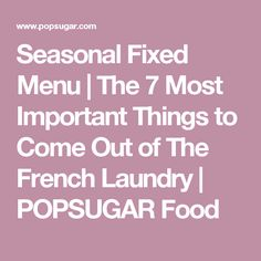 Seasonal Fixed Menu | The 7 Most Important Things to Come Out of The French Laundry | POPSUGAR Food