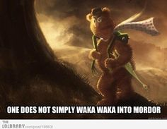 One Does Not Simply Waka Waka into Mordor