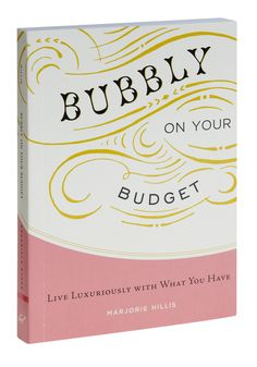 Bubbly on your Budget - before you bend over backwards to find the right couture, cheese, or car, consult this priceless paperback to make brilliant work of your budget