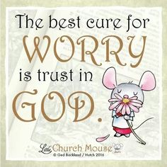 ✞♡✞ The best cure for Worry is trust in God.Little Church Mouse 26 Jan… Biblical Quotes, Prayer Quotes, Religious Quotes, Spiritual Quotes, Faith Quotes, Bible Quotes, Bible Verses, Scriptures, Qoutes