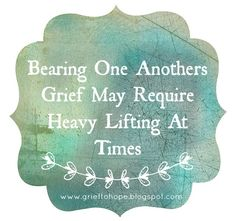 Bearing One Anothers Grief May Require Heavy Lifting At Times Burden Quotes, Motherless Daughters, Grief Support, Grief Loss, First Blog Post, Angels In Heaven, First Love, Give It To Me, Cancer