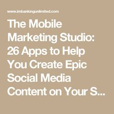 The Mobile Marketing Studio: 26 Apps to Help You Create Epic Social Media Content on Your Smartphone - imbankingunlimited.com
