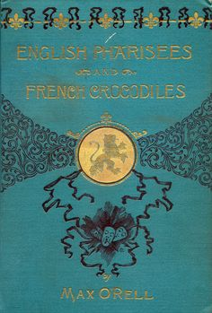 'English Pharisees, French crocodiles, and other Anglo-French typical characters' by Max O'Rell [pseud.]. Cassell, New York, 1892