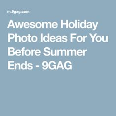 Awesome Holiday Photo Ideas For You Before Summer Ends - 9GAG