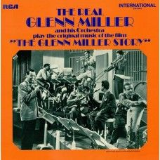 The Real Glenn Miller And His Orchestra Play The Original Music Of The Film 'The Glenn Miller Story' from RCA International/Camden
