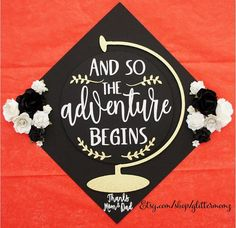 Diy Graduation Cap Discover Graduation Cap Topper And So The Adventure Begins with Globe and Flowers - customize for colors and saying Teacher Graduation Cap, Custom Graduation Caps, Graduation Cap Toppers, Graduation Cap Designs, Graduation Cap Decoration, High School Graduation, Graduation Sayings, Graduation Ideas, Graduation Hats