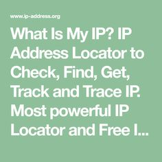 What Is My IP? IP Address Locator to Check, Find, Get, Track and Trace IP. Most powerful IP Locator and Free IP Tracer to search, lookup IP addresses and Find IP Location.