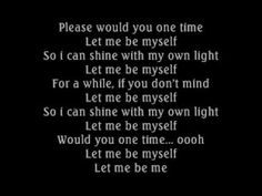 let me be myself by 3 doors down(lyrics) =)    I DO NOT OWN THE MUSIC.  ALL MUSIC BELONGS TO THE RIGHTFUL OWNERS.  NO COPYRIGHT INFRINGEMENT INTENDED    http://beemp3.com/index.php?q=let+me+be+myself=all    http://abmp3.com/download/7988006-let-me-be-myself.html