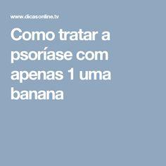 Como tratar a psoríase com apenas 1 uma banana