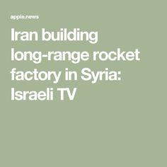 Iran building long-range rocket factory in Syria: Israeli TV
