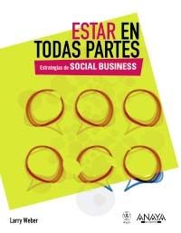 Estar en todas partes. Estrategias de social business, Larry Weber