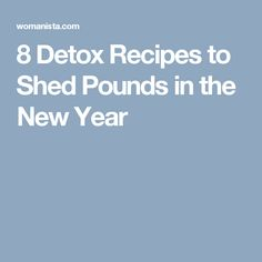 8 Detox Recipes to Shed Pounds in the New Year
