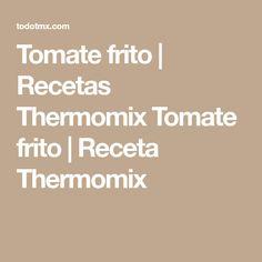 Tomate frito   Recetas Thermomix Tomate frito   Receta Thermomix Math, Sauces, Math Resources, Mathematics