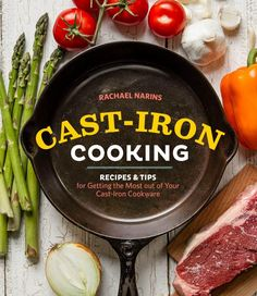 NEW Cast-Iron Cooking Recipes Tips Cast Iron Cookware Cookbook Rachael Narins Cast Iron Skillet Cooking, Iron Skillet Recipes, Cast Iron Recipes, Skillet Meals, Lodge Skillet, Skillet Food, Dutch Oven Cooking, Fun Cooking, Cooking Tips