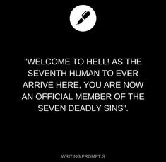 """""""Welcome to hell! Add the eighth human to ever arrive here, you are now the personal servant to the seven deadly sins."""""""
