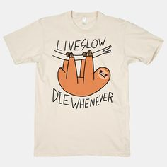 Live Slow Die Whenever (Sloth) | T-Shirts, Tank Tops, Sweatshirts and Hoodies | HUMAN