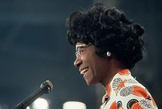 Shirley Chisholm   -First African American woman elected to US Congress