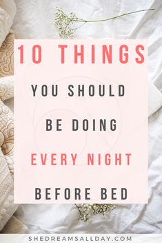 10 things you should be doing every night before bed to achieve the life of your dreams, be happier and more productive. A good evening routine is a must. night routine 10 Things You Need To Do Every Night Before Bed Stress Management, Time Management Tips, Night Time Routine, Evening Routine, Morning Routines, Bedtime Routines, Early Morning Workouts, College Morning Routine, Morning Routine Printable