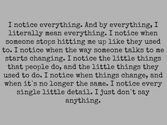 Though maybe it's a bit pretentious to say I notice EVERYTHING....but I feel as though I do.