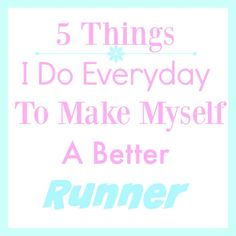 5 Things I Do Every Day To Make Myself A Better Runner - The Cookie ChRUNicles