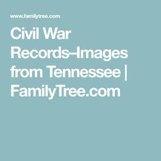 For those researchers who can not travel to Tennessee to do family history on any ancestors from that state, there is now online a wonderful collection of Civil Finding Your Roots, Family History, Genealogy, Tennessee, War, Image