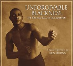 Unforgivable Blackness: The Rise and Fall of Jack Johnson---Great documentary or biography.