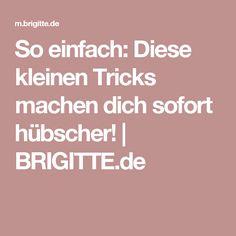 So einfach: Diese kleinen Tricks machen dich sofort hübscher!   BRIGITTE.de