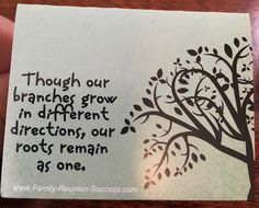 "Perfect family reunion saying - ""Though our branches grow in different directions, our roots remain as one."""