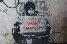 Keep Your Coins (I Want Change), MEEK, Melbourne, Australia. Source: Joshua Rappeneker (Often wrongly attributed to Banksy) Political Posters, Political Art, Prayer Photos, Man Looking Up, Graffiti, Change Management, Street Artists, Banksy, Magazine Design